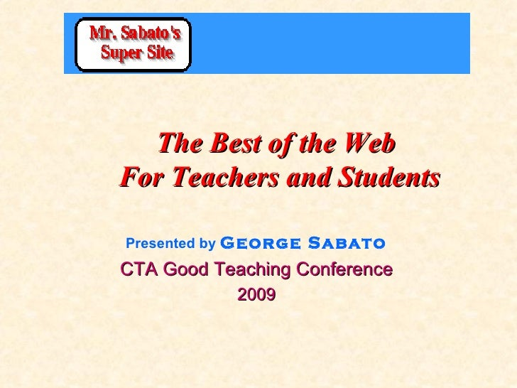 The Best of the Web  For Teachers and Students Presented by  George Sabato CTA Good Teaching Conference 2009