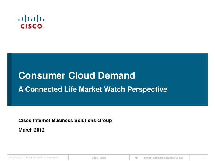 Consumer Cloud Demand             A Connected Life Market Watch Perspective              Cisco Internet Business Solutions...