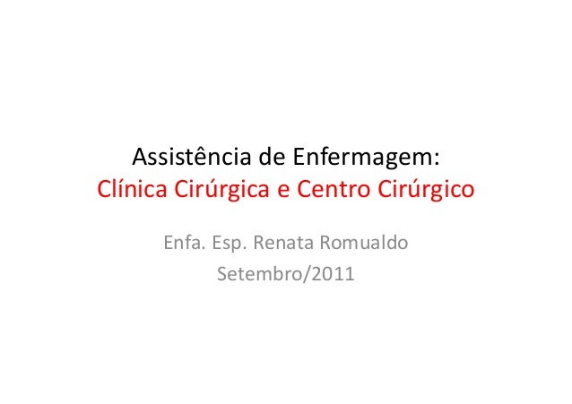 Assistência de Enfermagem: Clínica Cirúrgica e Centro CirúrgicoClínica Cirúrgica e Centro Cirúrgico Enfa. Esp. Renata Romu...
