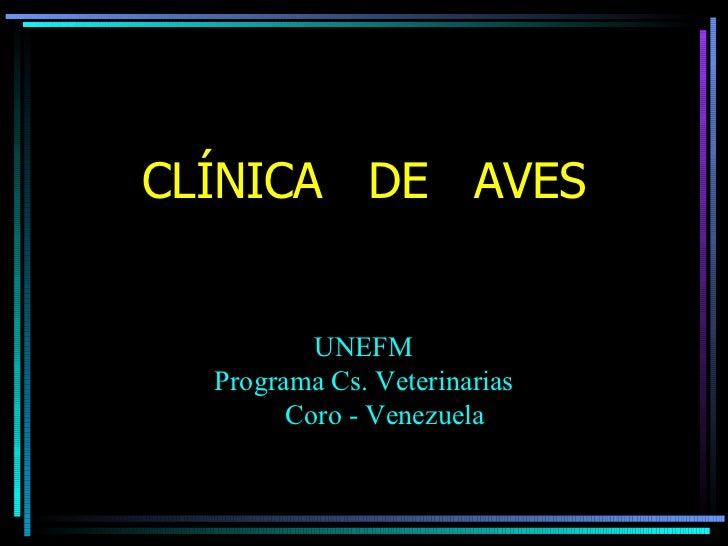 CLÍNICA DE AVES          UNEFM  Programa Cs. Veterinarias        Coro - Venezuela