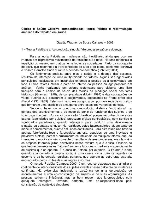 Clínica e Saúde Coletiva compartilhadas: teoria Paidéia e reformulaçãoampliada do trabalho em saúde.Gastão Wagner de Sousa...