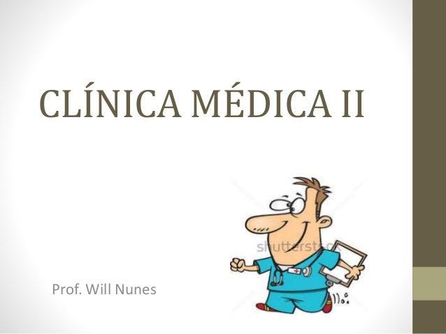 CLÍNICA MÉDICA II Prof. Will Nunes