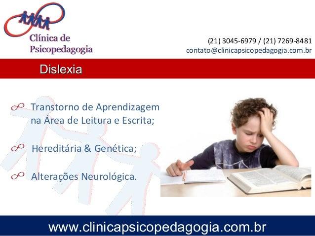 Transtorno de Aprendizagem na Área de Leitura e Escrita; Hereditária & Genética; Alterações Neurológica. www.clinicapsicop...