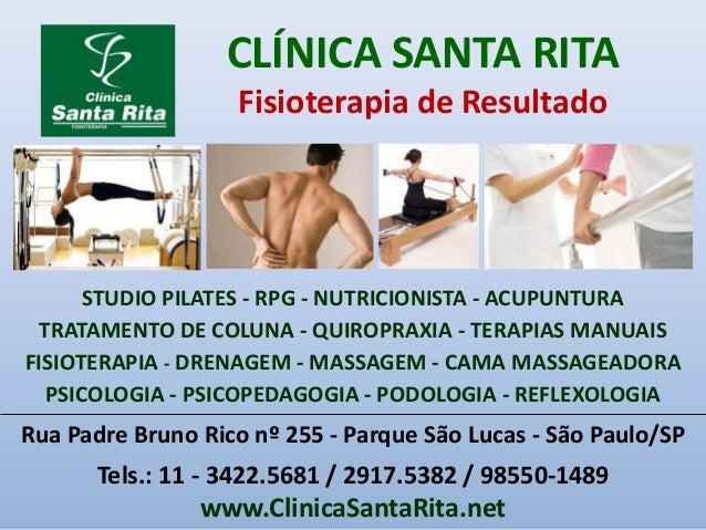 CLÍNICA SANTA RITA Fisioterapia de Resultado Rua Padre Bruno Rico nº 255 - Parque São Lucas - São Paulo/SP Tels.: 11 - 342...