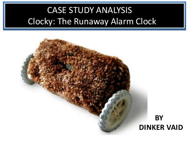 CASE STUDY ANALYSIS Clocky: The Runaway Alarm Clock BY DINKER VAID
