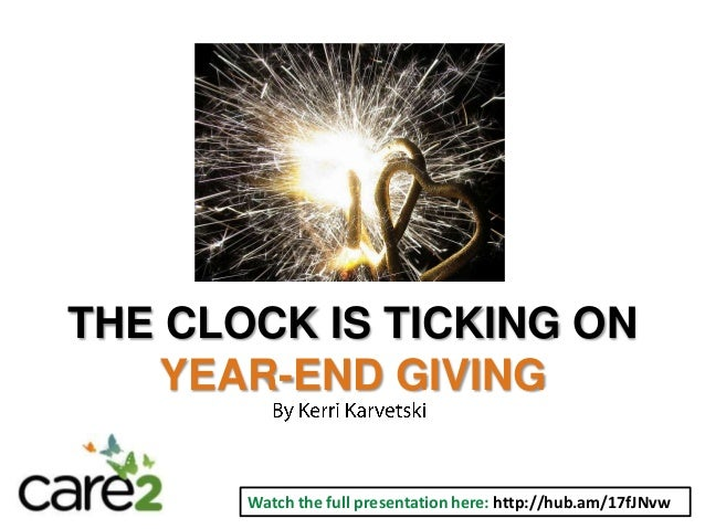 THE CLOCK IS TICKING ON YEAR-END GIVING Watch the full presentation here: http://hub.am/17fJNvw