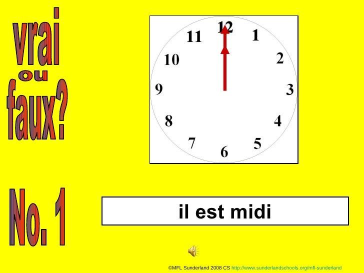 vrai faux? ou No. 1 il est midi ©MFL Sunderland 2008 CS  http://www.sunderlandschools.org/mfl-sunderland