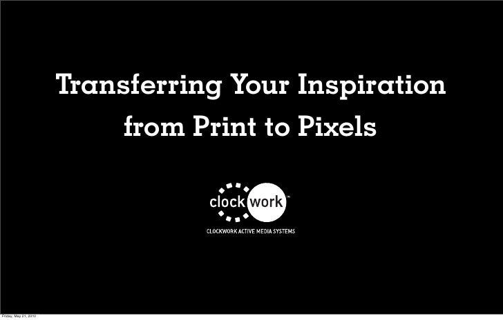 Transferring Your Inspiration                             from Print to Pixels     Friday, May 21, 2010