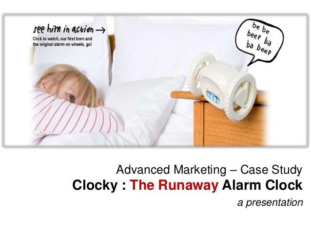 Advanced Marketing – Case StudyClocky : The Runaway Alarm Clock                          a presentation