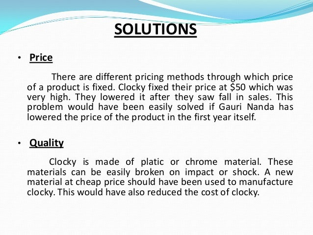 SOLUTIONS • Price  There are different pricing methods through which price of a product is fixed. Clocky fixed their price...