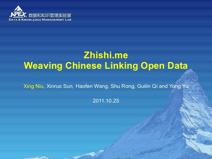 Zhishi.me Weaving Chinese Linking Open Data Xing Niu , Xinruo Sun, Haofen Wang, Shu Rong, Guilin Qi and Yong Yu 2011.10.25