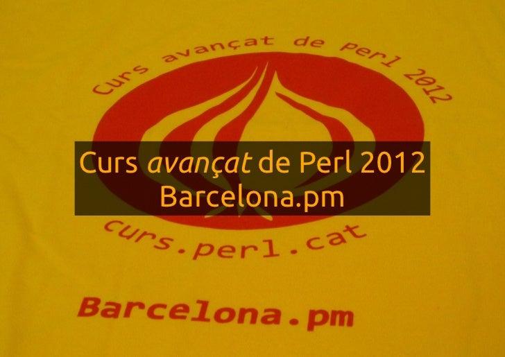 Curs avançat de Perl 2012      Barcelona.pm