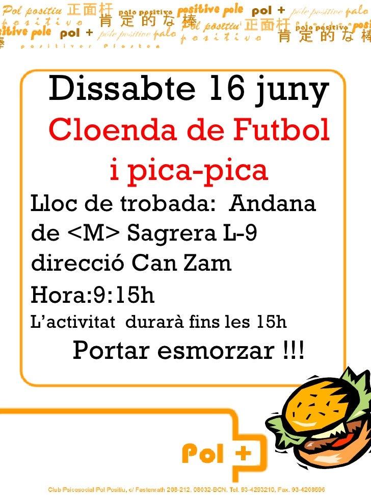 Dissabte 16 juny  Cloenda de Futbol     i pica-picaLloc de trobada: Andanade <M> Sagrera L-9direcció Can ZamHora:9:15hL'ac...