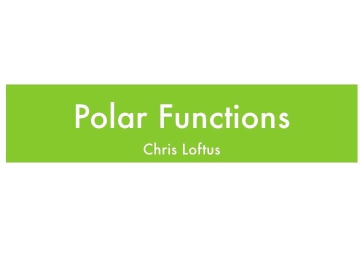 Polar Functions     Chris Loftus