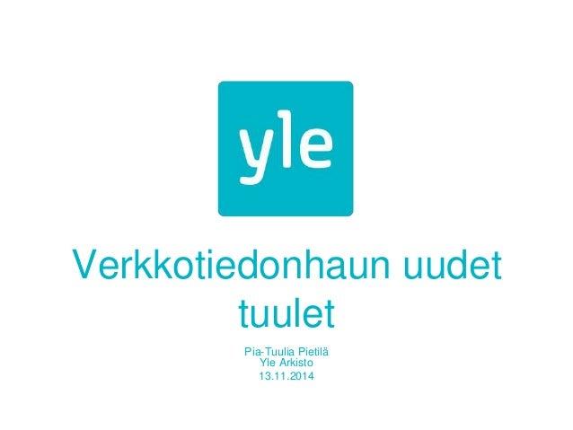 Verkkotiedonhaun uudet  tuulet  Pia-Tuulia Pietilä  Yle Arkisto  13.11.2014