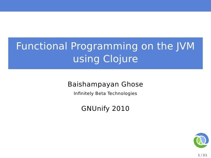 Functional Programming on the JVM            using Clojure           Baishampayan Ghose           Infinitely Beta Technolog...