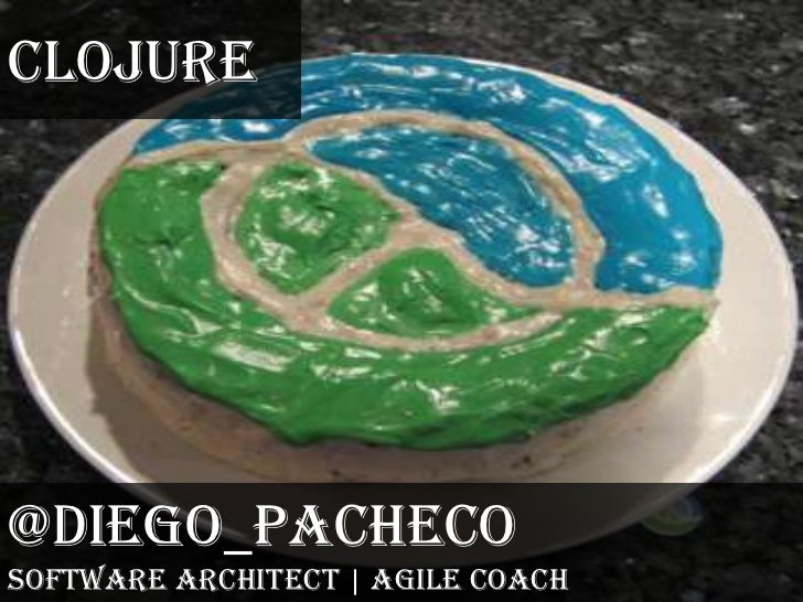 Clojure<br />@diego_pacheco<br />Software Architect | Agile Coach<br />