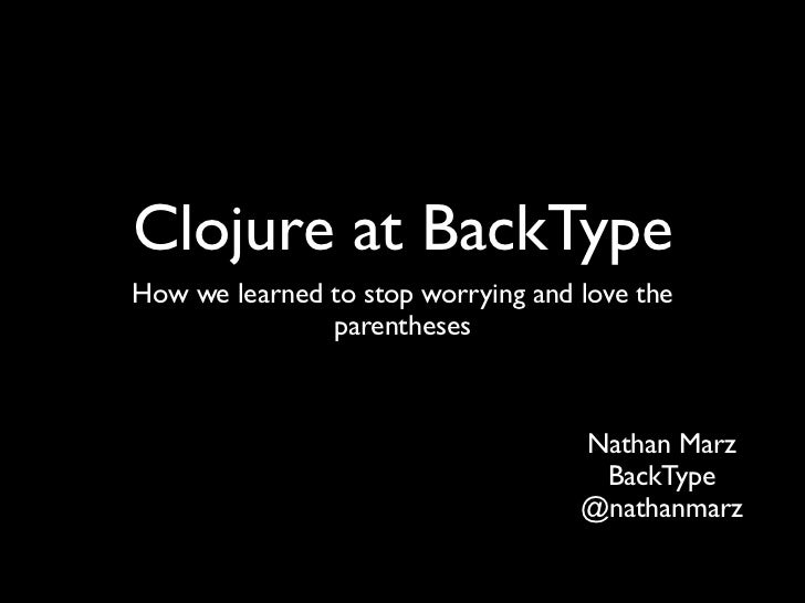 Clojure at BackTypeHow we learned to stop worrying and love the               parentheses                                 ...