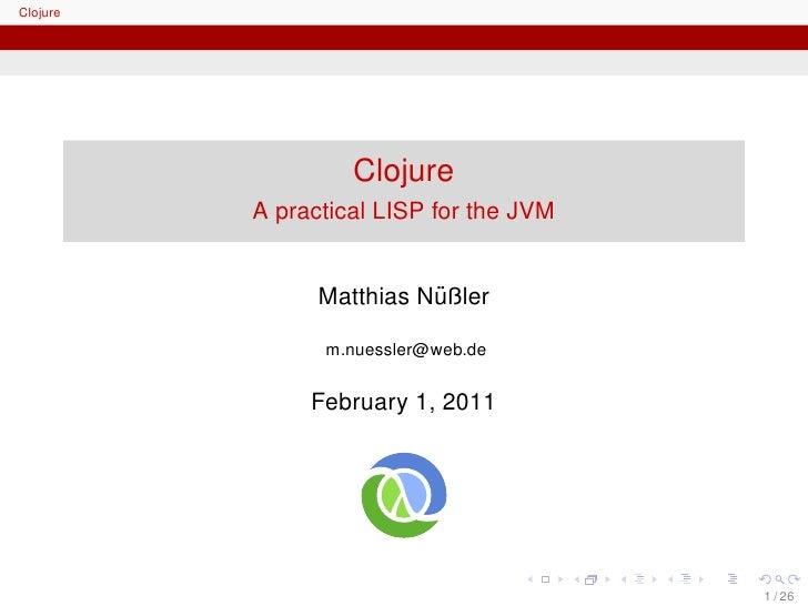 Clojure                   Clojure          A practical LISP for the JVM                          ¨                Matthias...