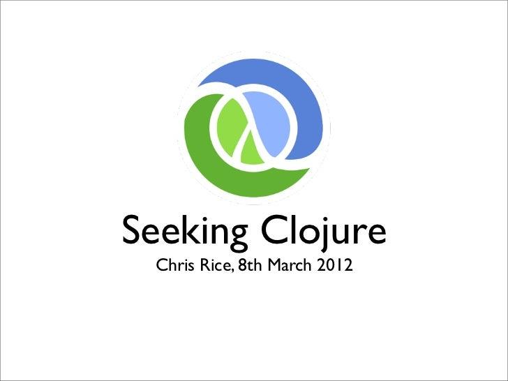 Seeking Clojure Chris Rice, 8th March 2012