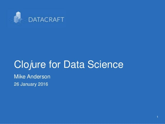 11 Clojure for Data Science Mike Anderson 26 January 2016