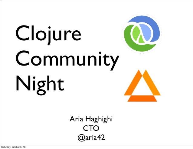 Clojure Community Night Aria Haghighi CTO @aria42 Saturday, October 5, 13