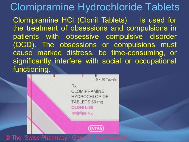 Clomipramine Hydrochloride Tablets  Clomipramine HCl (Clonil Tablets) is used for  the treatment of obsessions and compuls...