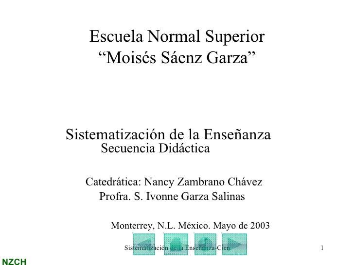 """Escuela Normal Superior """"Moisés Sáenz Garza"""" <ul><li>Sistematización de la Enseñanza </li></ul>Secuencia Didáctica   Cated..."""
