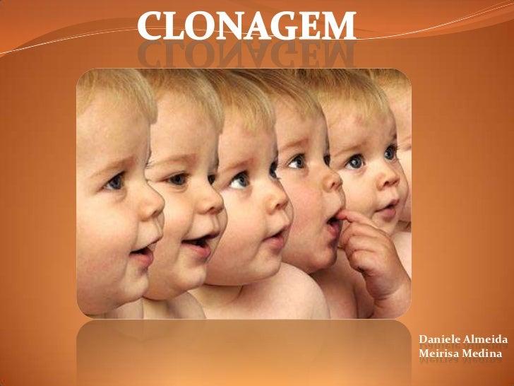 Clonagem<br />Daniele Almeida<br />Meirisa Medina<br />
