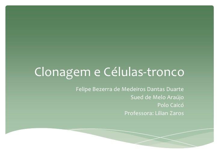 Clonagem e Células-tronco      Felipe Bezerra de Medeiros Dantas Duarte                           Sued de Melo Araújo     ...