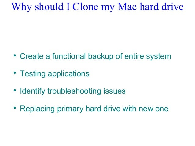 Why should I Clone my Mac hard drive  Create a functional backup of entire system  Testing applications  Identify troub...