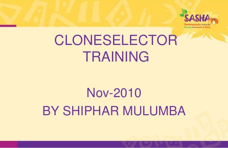 CLONESELECTOR    TRAINING      Nov-2010BY SHIPHAR MULUMBA
