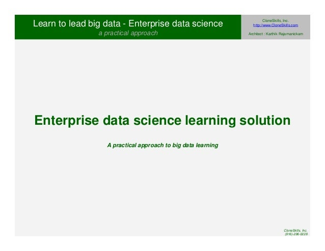 Enterprise data science learning solution  A practical approach to big data learning  CloneSkills, Inc.  (916)-296-0228  L...