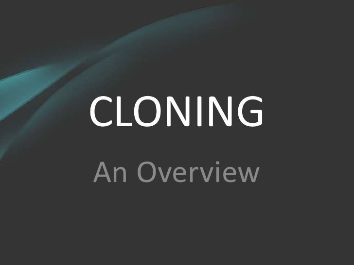 CLONING<br />An Overview<br />