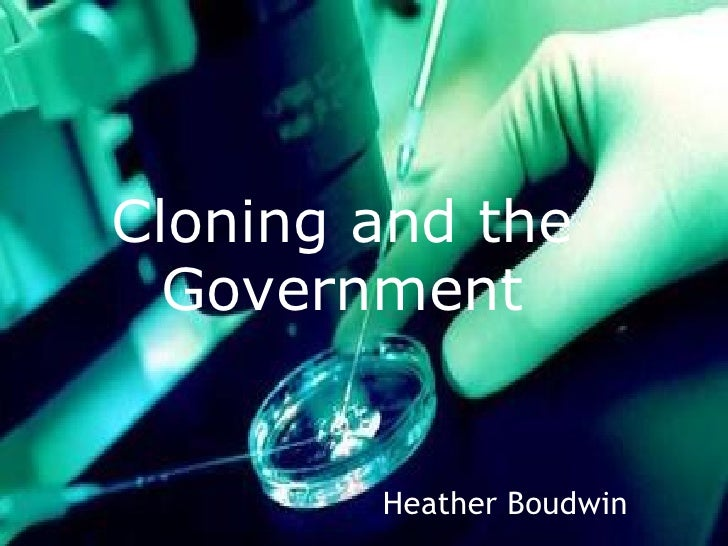 Cloning and the Government Heather Boudwin