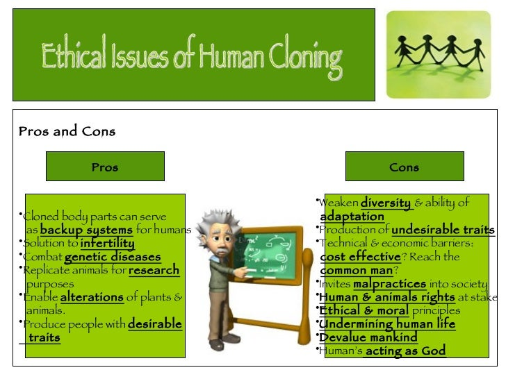 the pros and cons of cloning Whereas european countries unanimously agree that reproductive cloning  should be prohibited there is no agreement to be found on whether.