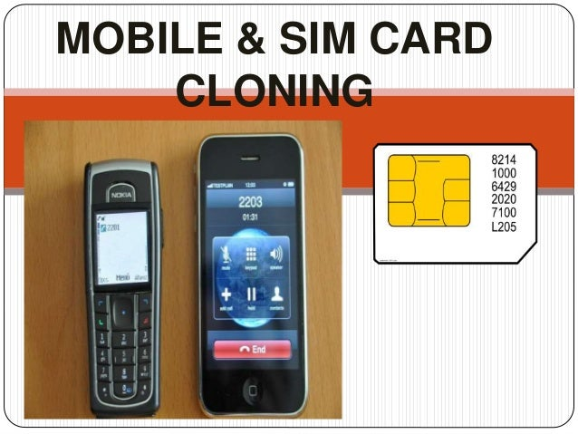 sim cloning How old the handset was becomes an important issue unlike cdma systems, gsm phones use a subscriber identity module (sim) card to link a handset to an account cloning a handset in the sense we're using the term boils down to cloning the sim card – and that's not straightforward the sim card is.