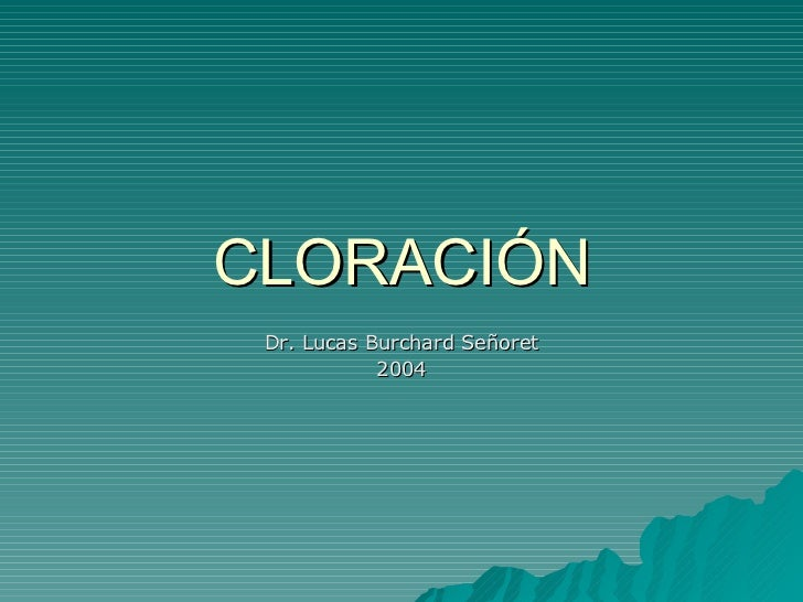 CLORACIÓN Dr. Lucas Burchard Señoret 2004