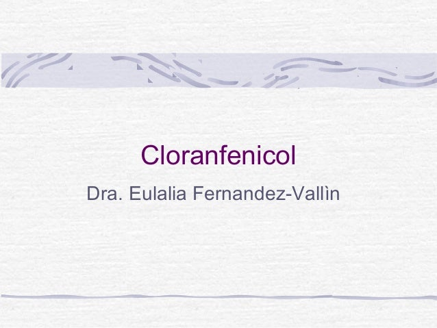 CloranfenicolDra. Eulalia Fernandez-Vallìn