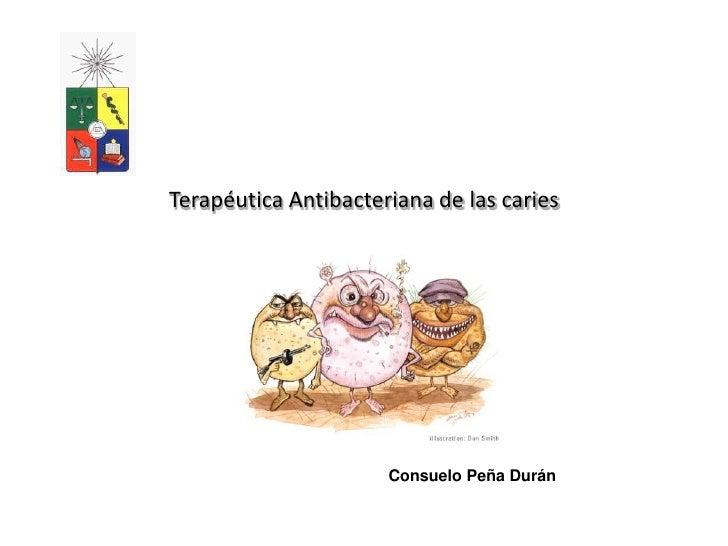 Terapéutica Antibacteriana de las caries                      Consuelo Peña Durán