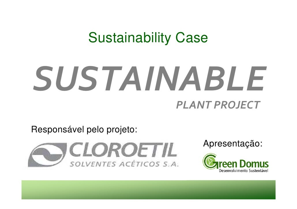 Sustainability Case   SUSTAINABLE                 PLANT PROJECT  Responsável pelo projeto:                                ...