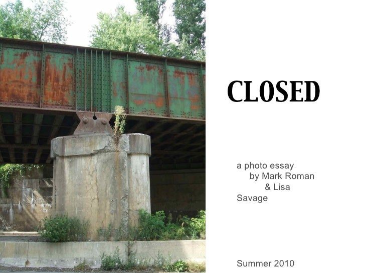 CLOSED  a photo essay    by Mark Roman       & Lisa Savage     Summer 2010