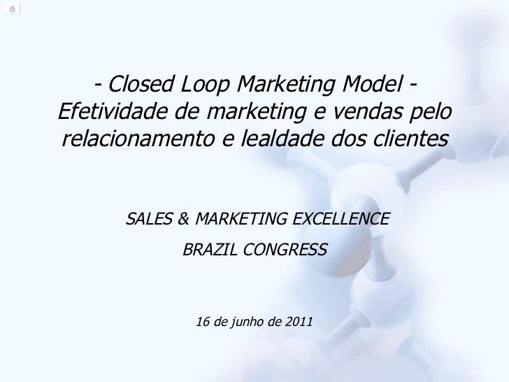 - Closed Loop Marketing Model - Efetividade de marketing e vendas pelo relacionamento e lealdade dos clientes SALES & MARK...