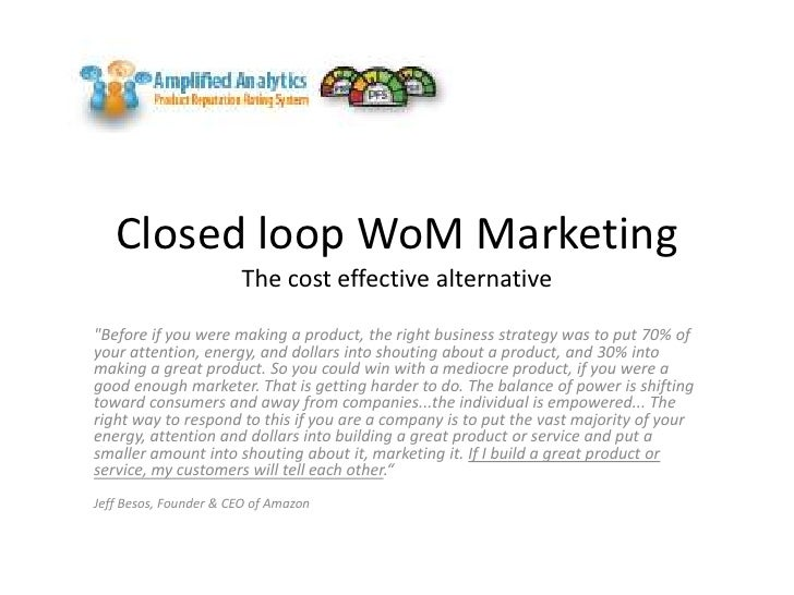 """Closed loop WoM MarketingThe cost effective alternative<br />""""Before if you were making a product, the right business stra..."""