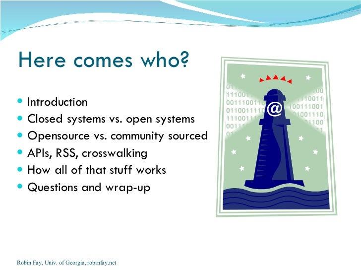 Here comes who?    Introduction    Closed systems vs. open systems    Opensource vs. community sourced    APIs, RSS, c...