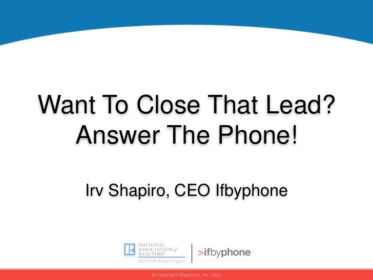 Want To Close That Lead?  Answer The Phone!   Irv Shapiro, CEO Ifbyphone