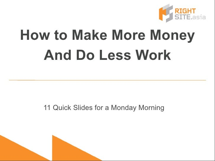 How to Make More Money   And Do Less Work     11 Quick Slides for a Monday Morning