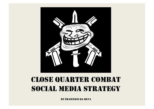 CLOSE QUARTER COMBAT SOCIAL MEDIA STRATEGY BY FRANCISCO DA SILVA