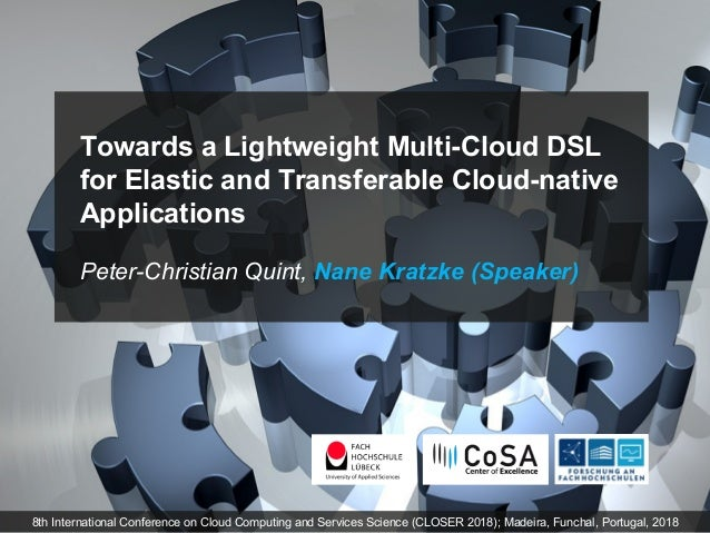 Towards a Lightweight Multi-Cloud DSL for Elastic and Transferable Cloud-native Applications Peter-Christian Quint, Nane K...