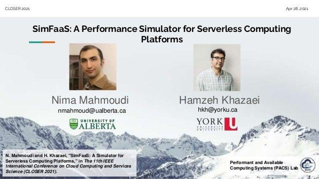 "CLOSER 2021 Apr 28, 2021 SimFaaS: A Performance Simulator for Serverless Computing Platforms N. Mahmoudi and H. Khazaei, ""..."
